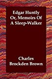 Edgar Huntly or Memoirs of A SleepWalker, Charles Brockden Brown, 1847029264