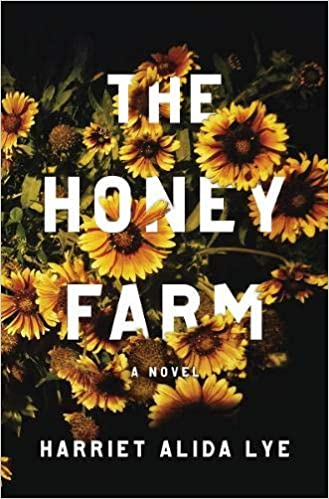 f7ded36518ab The Honey Farm  A Novel  Harriet Alida Lye  9781631494345  Amazon.com  Books