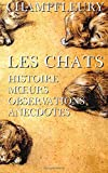 Les chats : Histoire, moeurs, observations, anecdotes.