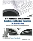 img - for NYC ASBESTOS HANDLER EXAM Supplemental Review Questions 2016/17 Edition: (with 50+ Self Practice Review Questions) book / textbook / text book