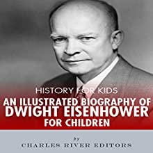 History for Kids: A Biography of Dwight D. Eisenhower for Children Audiobook by  Charles River Editors Narrated by Tracey Norman