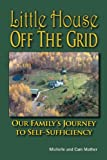 Little House off the Grid, Cam Mather and Michelle Mather, 0981013252