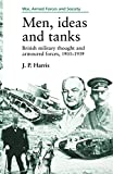 Men, Ideas, and Tanks: British Military Thought and