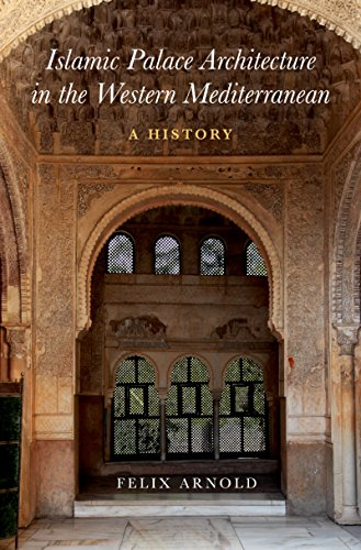 Islamic Palace Architecture in the Western Mediterranean: A History por Felix Arnold