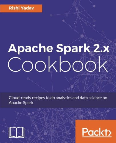 Apache Spark 2.x Cookbook: Cloud-ready recipes for analytics and data science