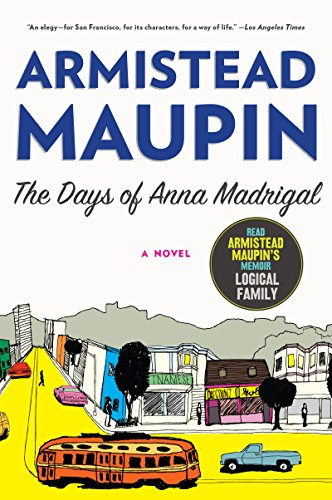 The Days Of Anna Madrigal A Novel Tales Of The City Book 9