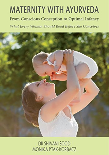 MATERNITY WITH AYURVEDA From Conscious Conception  to Optimal Infancy: What Every Woman Should Read  Before She Conceives (English Edition)
