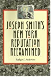 Joseph Smith's New York Reputation Reexamined, Rodger I. Anderson, 0941214818