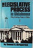 The Legislative Process in Oklahoma, Samuel A. Kirkpatrick, 0806114215
