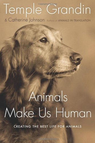 Animals Make Us Human by Temple Grandin and Catherine Johnson