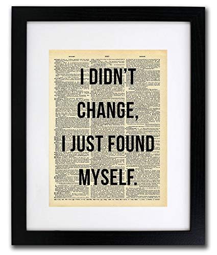 (I Didn't Change, I Found Myself Quote Dictionary Art Print - Vintage Dictionary Print 8x10 inch Home Vintage Art Wall Art for Home Decor Wall Decorations For Living Room Bedroom Office Ready-to-Frame)