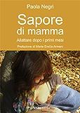 Sapore di mamma: allattare dopo i primi mesi (Il bambino naturale)