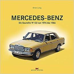 Mercedes Benz Die Baureihe W123 Von 1976 Bis 1986 9783667106933