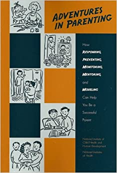 Book Adventures in Parenting: How Responding, Preventing, Monitoring, Mentoring and Modeling Can Help You Be a Successful Parent