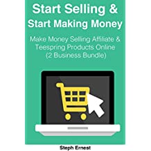 START SELLING & START MAKING MONEY: Make Money Selling Affiliate & Teespring Products Online  (2 Business Bundle)