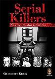 Serial Killers. Nas Mentes dos Monstros