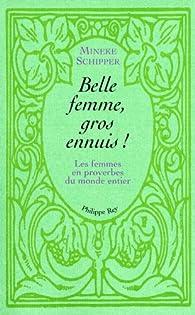 Belle femme, gros ennuis : Les femmes en proverbes du monde entier par Mineke Schipper