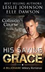 His Saving Grace — Collision Course: A Billionaire Military Romance