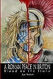 A Roman Peace in Briton: Blood on the Stone