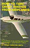 How to Take Great Photos from Airplanes, Frank K. Smith, 0830622519