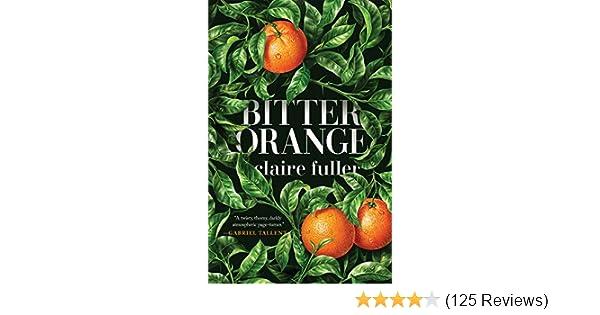 Fabelhaft Bitter Orange - Kindle edition by Claire Fuller. Literature @KS_71