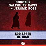 God Speed the Night | Dorothy Salisbury Davis,Jerome Ross