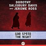 God Speed the Night | Dorothy Salisbury Davis,Jerome Ross