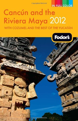 Fodor's Cancun and the Riviera Maya 2012: with Cozumel and the Best of the Yucatan (Full-color Travel Guide)
