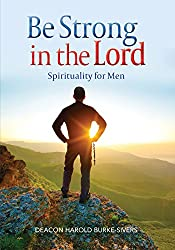 Be Strong in the Lord: Spirituality for Men