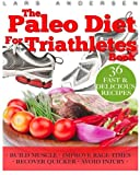 img - for Paleo Diet for Triathletes: Delicious Paleo Diet Plan, Recipes and Cookbook Designed to Support the Specific Needs of Triathletes - from Sprint to Ironman and Beyond (Food for Fitness Series) book / textbook / text book