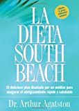 La dieta South Beach : el delicioso plan disenado por un medico para asegurar el adelgazamiento rapido y saludable / The South Beach Diet