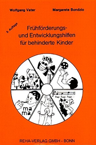 Frühförderungs- und Entwicklungshilfen für behinderte Kinder: Entwicklungsorientierter Übungsaufbau für behinderte Kinder im Entwicklungsalter von 0-3 Jahren
