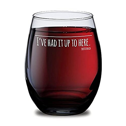 HUHG Ive Had It Up To Here Wine Glass Cool