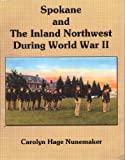 Spokane and the Inland Northwest During World War II, Carolyn Hage Nunemaker, 1936178303