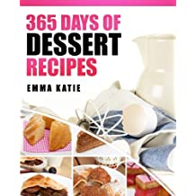 Desserts: 365 Days of Dessert Recipes (Healthy, Dessert Books, For Two, Paleo, Low Carb, Gluten Free, Ketogenic Diet, Clean Eating, Instant Pot, Pressure Cooker, Cakes, Chocolates, Baking, Cookbooks)