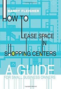 How to Lease Space in Shopping Centers: A Guide for Small Business Owners by iUniverse