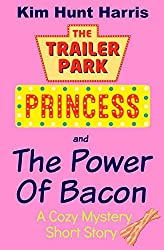 The Power of Bacon (A Trailer Park Princess Cozy Mystery Short Story)