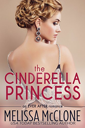 The Cinderella Princess (Ever After series Book 2) by [McClone, Melissa]
