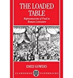 img - for [ The Loaded Table: Representations of Food in Roman Literature[ THE LOADED TABLE: REPRESENTATIONS OF FOOD IN ROMAN LITERATURE ] By Gowers, Emily ( Author )Feb-13-1997 Paperback By Gowers, Emily ( Author ) Paperback 1997 ] book / textbook / text book