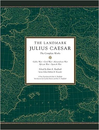 The Landmark Julius Caesar Complete Works Gallic War Civil Alexandrian African And Spanish Kurt A Raaflaub Robert B Strassler
