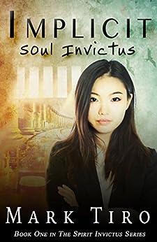 Implicit: Soul Invictus (The Spirit Invictus Series) by [Tiro, Mark]