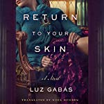 Return to Your Skin | Luz Gabás,Noel Hughes - translator