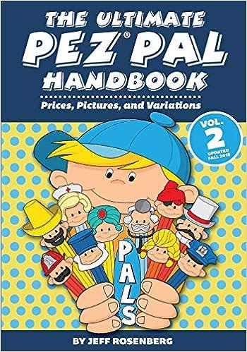 FALL 2018 Price Guide Update! THE ULTIMATE PEZ PAL HANDBOOK Vol 2
