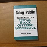 Going Public: How to Make Your Initial Stock Offering Successful