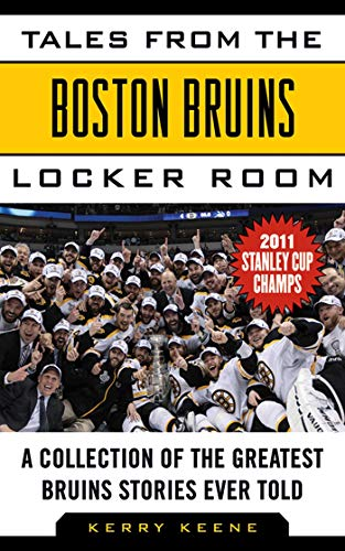 n Bruins Locker Room: A Collection of the Greatest Bruins Stories Ever Told (Tales from the Team) ()