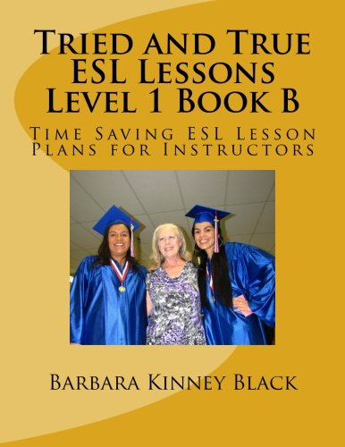 Tried and True ESL Lessons Level 1 Book B: Time Saving ESL Lesson Plans for Instructors (Volume 2)