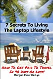 7 Secrets To Living The Laptop Lifestyle: How To Get Paid To Travel In 90 Days Or Less