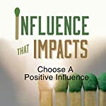 Influence That Impacts: Choose a Positive Influence   Rick McDaniel