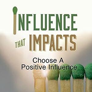 Influence That Impacts: Choose a Positive Influence Speech