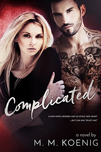 Lines were crossed and he stole her heart. But can she trust him? Life keeps getting more and more… Complicated by M. M. Koenig